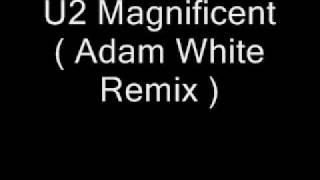 U2 - Magnificent ( Adam White Remix ) SetRIP