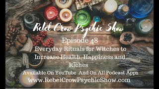 Everyday Rituals for Witches to Increase Health, Happiness and Riches - Episode 48