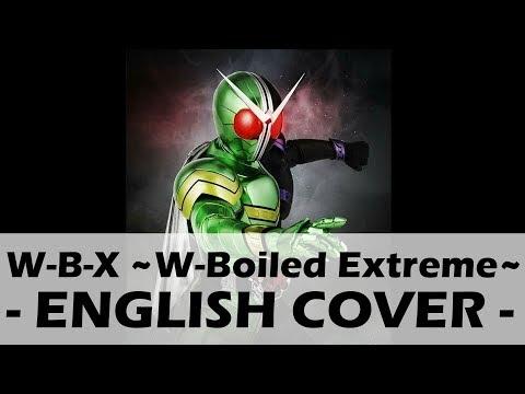 W-B-X ~W-Boiled Extreme~ (Original English Cover) - Kamen Rider W OP