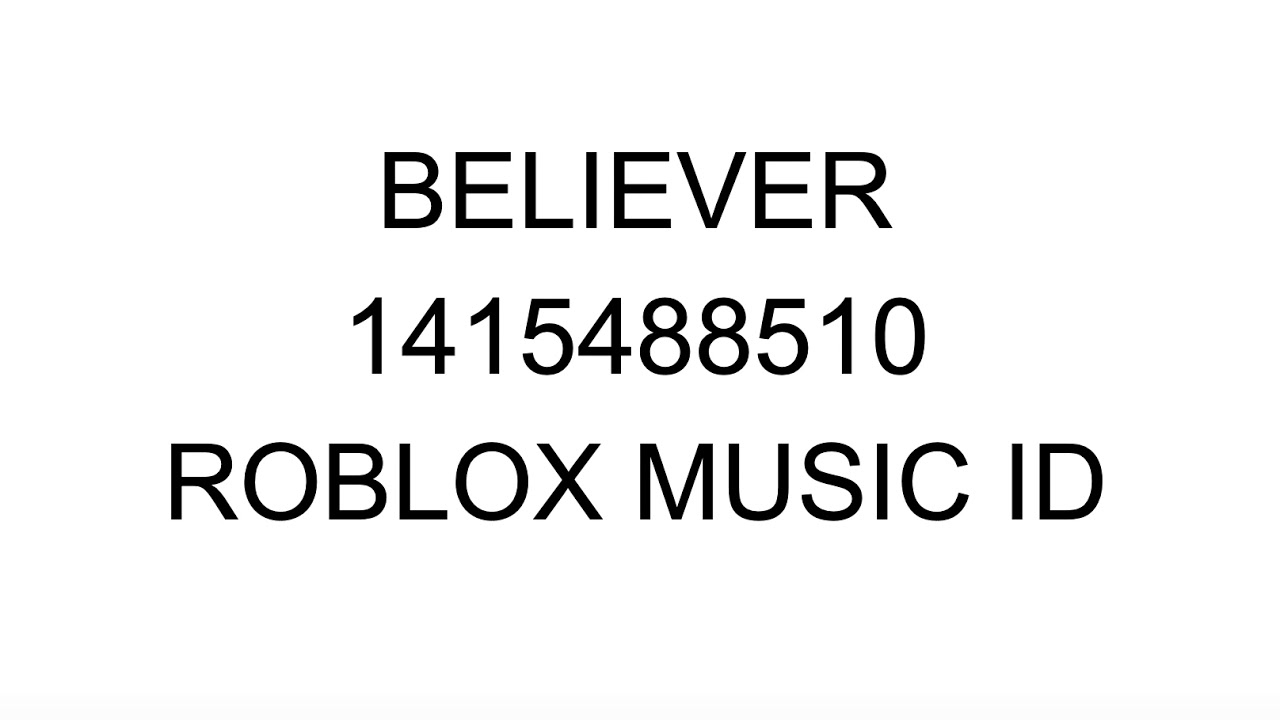 believer roblox id 2019