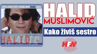 Repeat youtube video Halid Muslimovic - Kako zivis sestro - (Audio 2000) HD