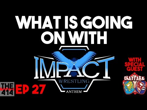 #The414 Ep27: What is going on with Impact Wrestling (Special Guest Okayfabe)