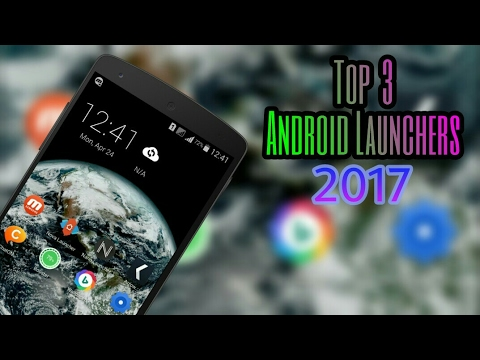 Top 3 Best Android Launchers - 2017
