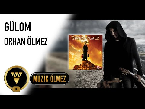 Gülom -  Orhan ÖLMEZ