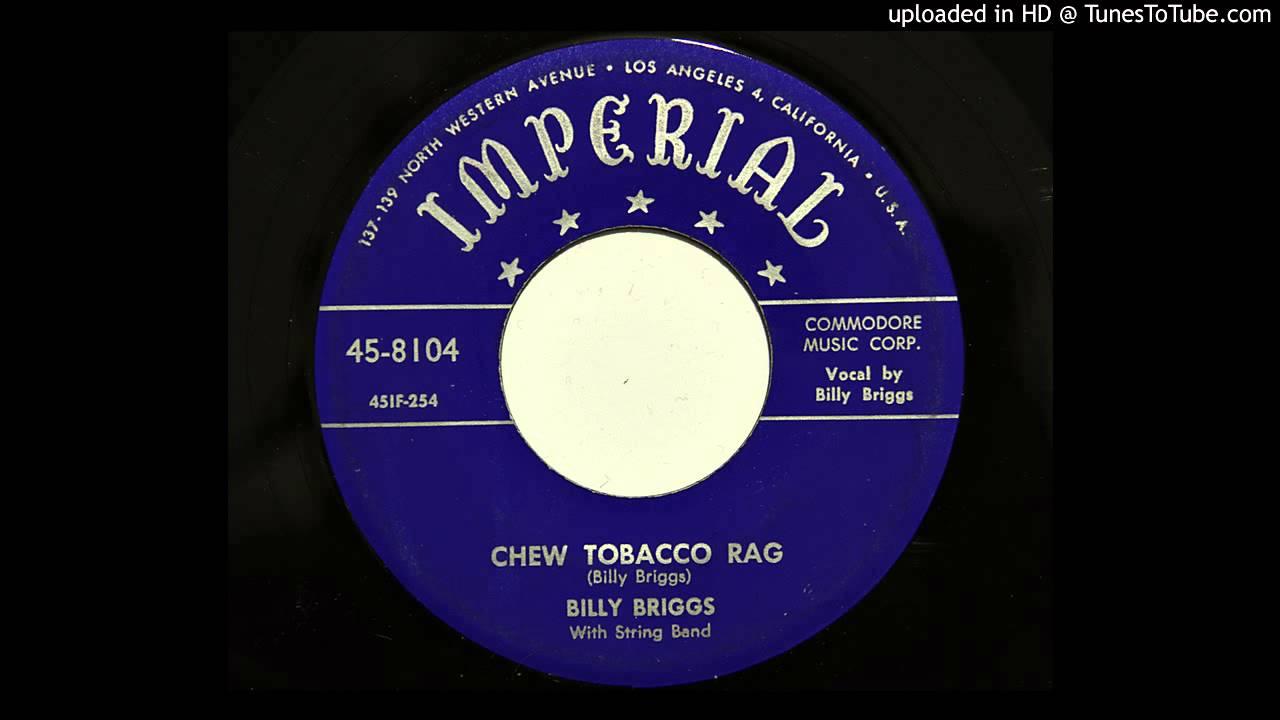 Billy Briggs - Chew Tobacco Rag (Imperial 8104) - YouTube