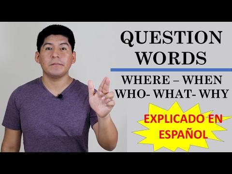 Questions Words Where When Who What Why- Explicado en Español