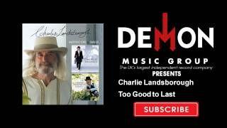 Watch Charlie Landsborough Too Good To Last video