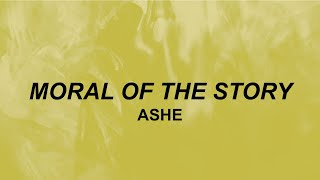 Ashe - Moral of the Story (lyrics) | young people fall in love with the wrong people sometimes