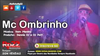 MC Ombrinho - Vem Menina [ Dennis DJ e DJ Pett ] WebMusic 2013