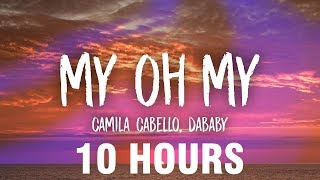 Camila Cabello - My Oh My (Lyrics) ft. DaBaby [10 HOURS]