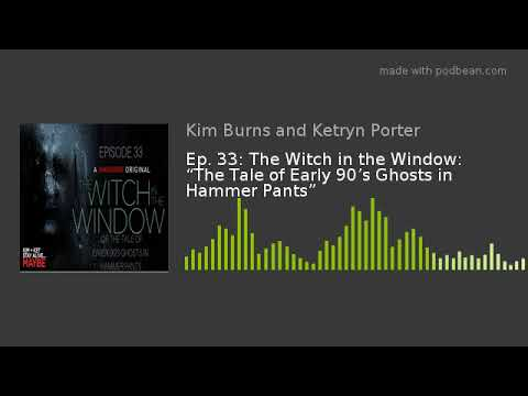 "Ep. 33: The Witch In The Window: ""The Tale Of Early 90's Ghosts In Hammer Pants"""