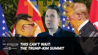 This Can't Wait: The Trump-Kim Summit - The Opposition w/ Jordan Klepper