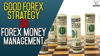 Good Forex Strategy Or Forex Money Management