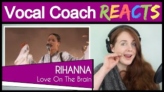 Vocal Coach reacts to Rihanna - Love On The Brain (Live)