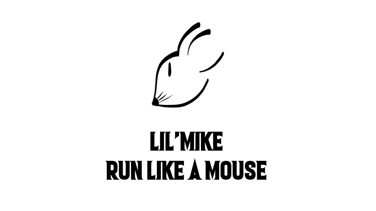 LIL`MIKE - RUN LIKE A MOUSE