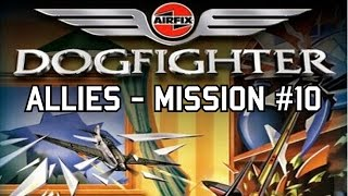 Airfix Dogfighter (W/Commentary!) | Allies - Mission 10 | Showdown