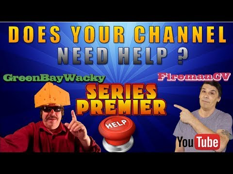 Does your you-tube channel need help? Fireman CV and Green Bay to the rescue
