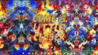 D.Kop - Come a Little Closer (feat. FadeX) [Audio]