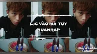 [Rap Việt] Lạc Vào Mà Túy ‣ HuAnRaP ft.「Lyric Video」