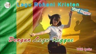 Lagu Rohani Kristen Versi Reggae - Dengan Lagu Raggae (with lyrics)