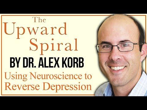 How Neuroscience Helps You Beat Depression | The Upward Spiral by Alex Korb