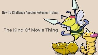 how to challenge another pokemon trainer the kind of real life movie thing