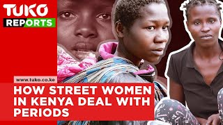 News Kenya Today: How street Women In Kenya Deal With Periods   Tuko TV