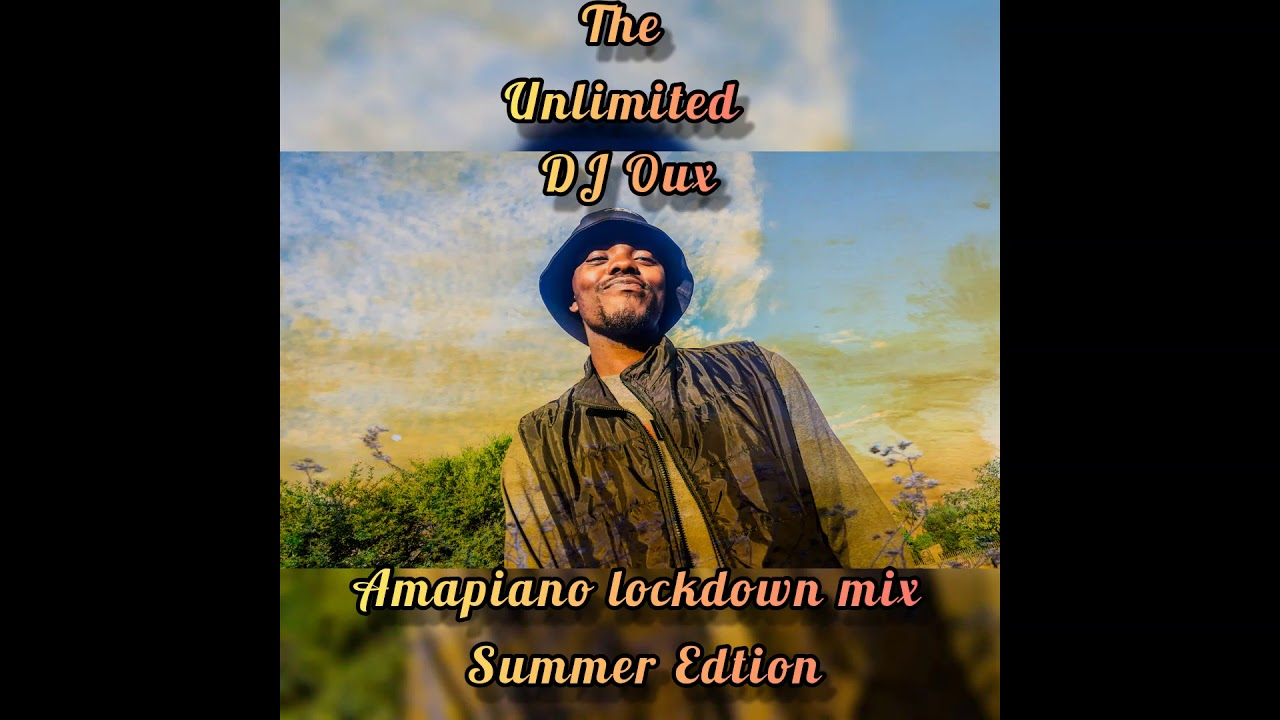 Download The Unlimited Dj Oux Amapiano Lockdown Mix Summer Editon