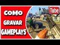 COMO GRAVAR GAMEPLAYS SEM TRAVAR - TUTORIAL FÁCIL