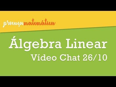 Álgebra Linear - Vídeo Chat 26/10