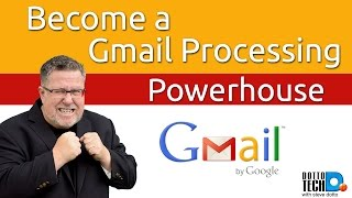 Become A Gmail Processing Machine!