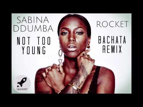 Not Too Young - Sabina Ddumba (Rocket Bachata Remix)