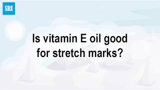 Is vitamin E oil good for stretch marks