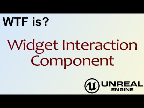 WTF Is? Widget Interaction Component in Unreal Engine 4
