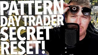 PATTERN DAY TRADER RESET? SECRET BROKER WONT TELL YOU!