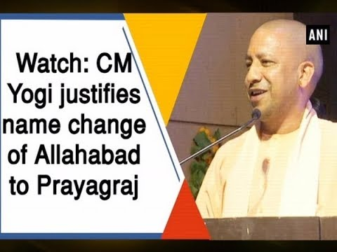 Watch: CM Yogi justifies name change of Allahabad to Prayagraj - #Uttarakhand News