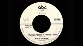 Willie Williams - Have You Ever Been Played For A Fool