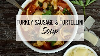 Turkey Sausage And Tortellini Soup