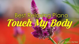 Touch My Body ☀️ Best relaxing piano, Beautiful Piano Music | City Music