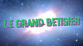 LE GRAND BETISIER #1
