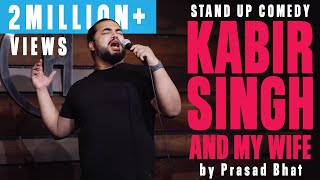 Kabir Singh Wife and Movies Indian Stand Up Comedy by Prasad Bhat