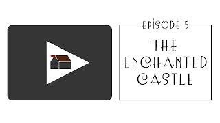 The Enchanted Castle - Episode 5