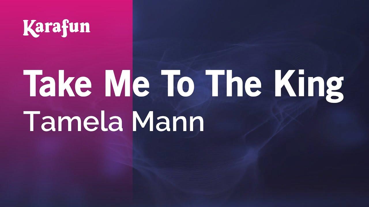 Take me to the king [originally performed by tamela mann.