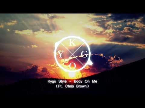 Kygo Style (Rita Ora Feat Chris Brown) - Body on me