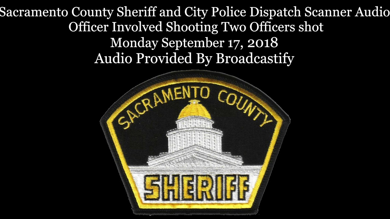 Sacramento County Sheriff Dispatch Scanner Audio Officer Involved Shooting  Two Officers shot