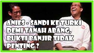 Jakarta B4nj1r Lagi Anies-Sandi Rencana Ke Turki Demi Tanah Abang Tanah Abang Lebih Penting Dari B