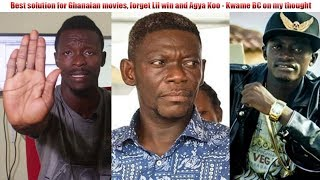 Best solution for Ghanaian movies, forget Lil win and Agya Koo - Kwame BC on my thought