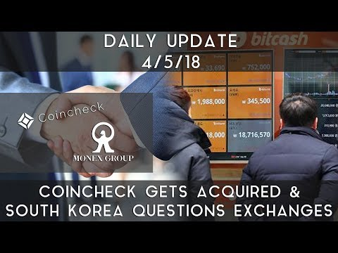 Daily Update (4/5/2018) | Coincheck gets acquired & South Korea questions exchanges