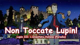 NON TOCCATE LUPIN! - Lupin III: L'avventura italiana (PARODIA)