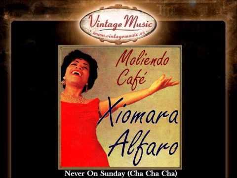 Xiomara Alfaro -- Never On Sunday (Cha Cha Cha)